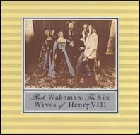 Rick Wakeman : Six Wives Of Henry VIII